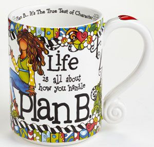 Life Is All About How You Handle Plan B Mug