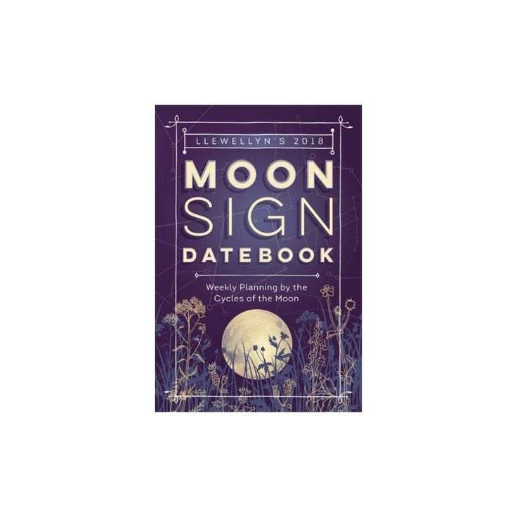 Llewellyn's 2018 Moon Sign Datebook : Weekly Planning by the Cycles of the Moon (Paperback)