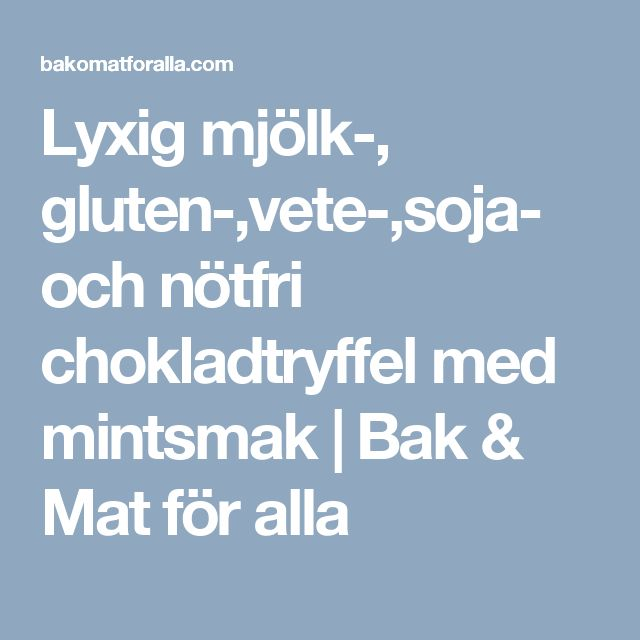 Lyxig mjölk-, gluten-,vete-,soja- och nötfri chokladtryffel med mintsmak   Bak & Mat för alla