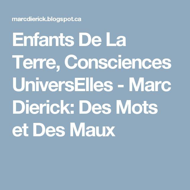 Enfants De La Terre, Consciences UniversElles - Marc Dierick: Des Mots et Des Maux