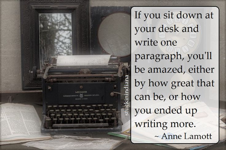 """If you sit down at your desk and write one paragraph, you'll be amazed, either by how great that can be, or how you ended up writing more."" ~ Anne Lamott #quotes"