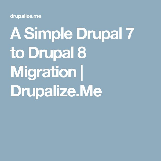 A Simple Drupal 7 to Drupal 8 Migration | Drupalize.Me