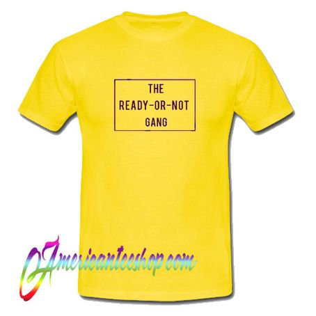 The Ready Or Not T shirt