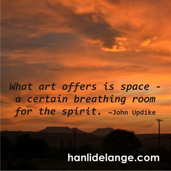 What art offers is space - a certain breathing room for the spirit. -John Updike #art #artist #hanlidelange #abstract #abstractlandscape #space #spirit #johnupdike