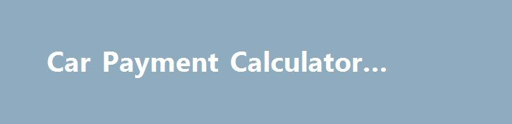 Car Payment Calculator #finance http://finance.nef2.com/car-payment-calculator-finance/  #auto finance calculator # Investments Insurance Membership Benefits Join Now Become a member now and experience the benefits and security of Navy Federal. Am I Eligible? Serving Army, Marine Corps, Navy, Air Force, Coast Guard, DoD and their families. About Us Our story, mission statement and how we have been serving our members since 1933. Welcome to Navy Federal Get up to speed on your new account…