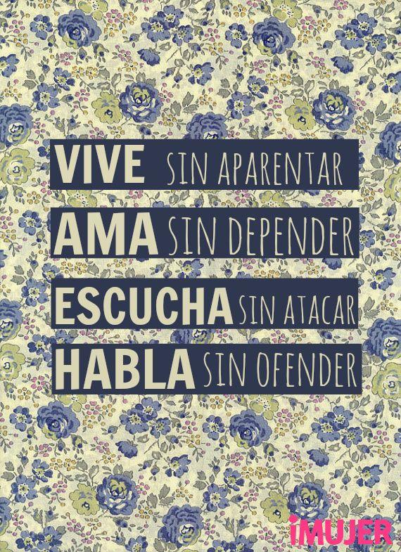 #Frases #Vive sin aparentar. #Ama sin depender. #Escucha sin atacar. #Habla sin ofender.