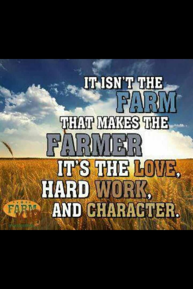 Farmer = Hard Work, Character & Love!