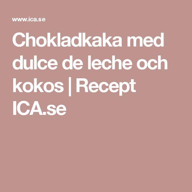 Chokladkaka med dulce de leche och kokos | Recept ICA.se