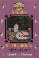A Touch of the Grape (Hemlock Falls Mysteries, #6) by Claudia Bishop