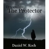 Descendant: The Protector (The Descendant Series) (Kindle Edition)By Daniel W. Koch