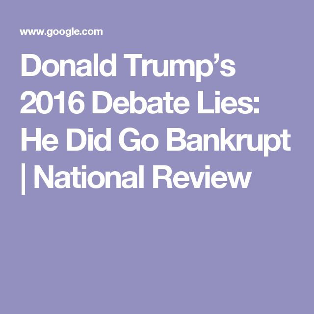Donald Trump's 2016 Debate Lies: He Did Go Bankrupt | National Review
