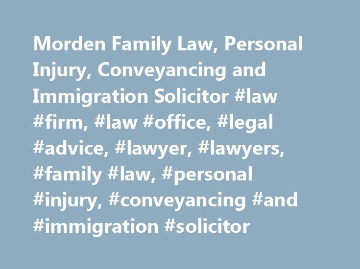 Morden Family Law, Personal Injury, Conveyancing and Immigration Solicitor #law #firm, #law #office, #legal #advice, #lawyer, #lawyers, #family #law, #personal #injury, #conveyancing #and #immigration #solicitor http://furniture.nef2.com/morden-family-law-personal-injury-conveyancing-and-immigration-solicitor-law-firm-law-office-legal-advice-lawyer-lawyers-family-law-personal-injury-conveyancing-and-immigration/  # Phone: 0208 640 2300 Smart solutions to Complex Problems » About Us about us…