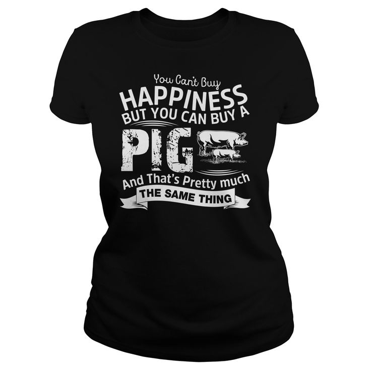 Pig TShirt - You Can't Buy Happiness But You Can Buy A Pig...