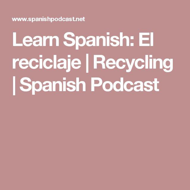 Learn Spanish: El reciclaje   Recycling   Spanish Podcast
