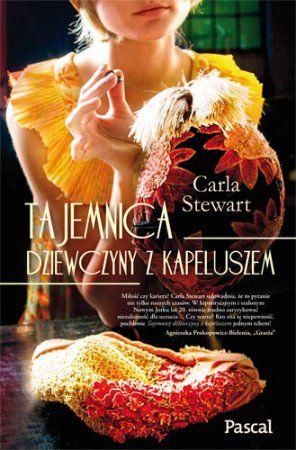 """Carla Stewart, """"Tajemnica dziewczyny z kapeluszem"""", przeł. Anna Bereta-Jankowska, Pascal, Bielsko-Biała 2014. 398 stron"""