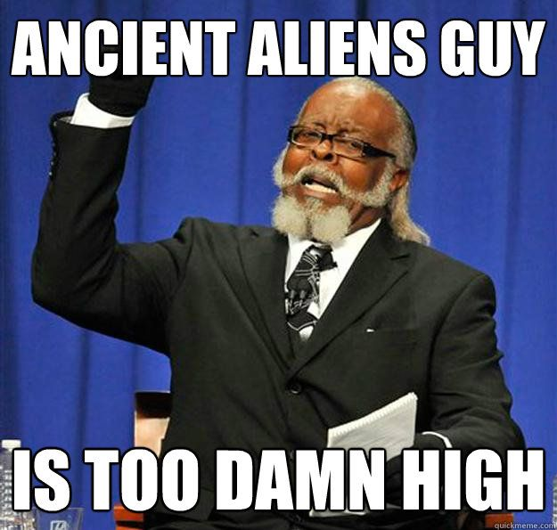 3aeaf0a61ae1500b3f9891651cf3651e jimmy mcmillan funny humor the 25 best aliens guy meme ideas on pinterest humans meme,History Channel Funny Memes