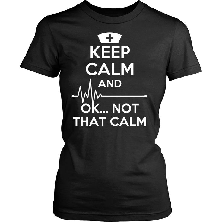 Cover your body with amazing and funny Nurse t-shirt. Keep Calm and ... OK ..Not That Calm Nurse T-shirt that will make people smile. Check the whole Nurse Collection. If you want different color, sty