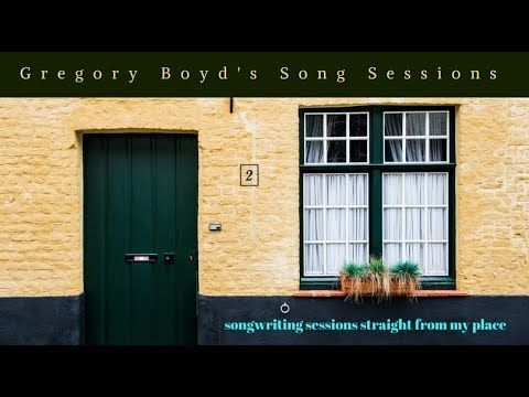 Gregory Boyd Songwriting Sessions