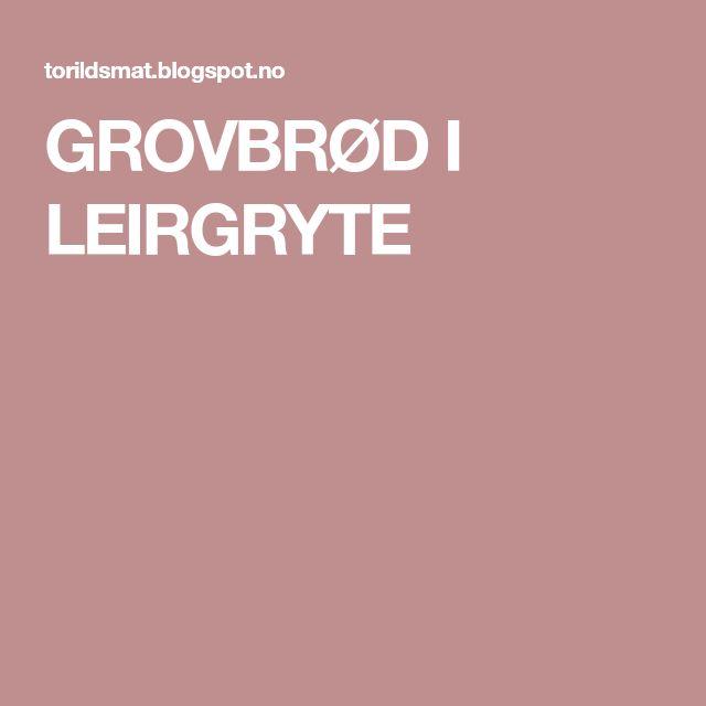 GROVBRØD I LEIRGRYTE