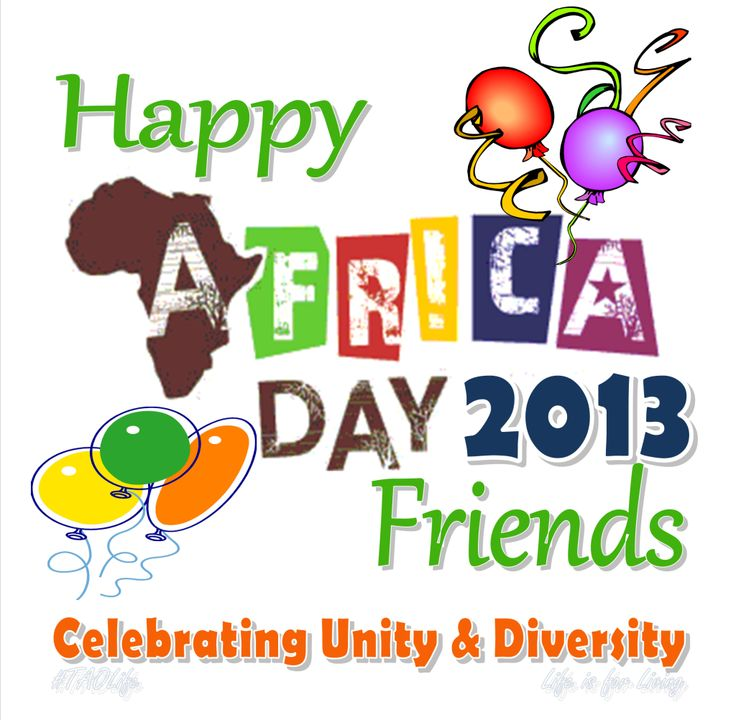 #HappyAfricaDay2013 - Have a great day friends! #AfricaDay Celebrating African Unity #HappyAfricaDay #taolife