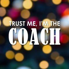 Trust me, I'm the Coach!