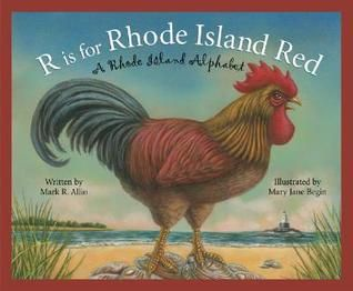 R Is for Rhode Island Red: A Rhode Island Alphabet by M.R. Allio (E180 .A15 RI) Brief rhymes for each letter of the alphabet, accompanied by longer explanatory text, present features of Rhode Island.