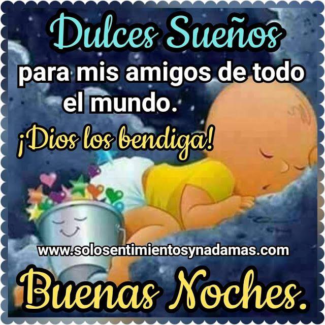 Dulces Suenos Para Mis Amigos De Todo El Mundo Dios Los Bendiga Frases Bonitas Oracion Para Dar Gracias Dulces Suenos