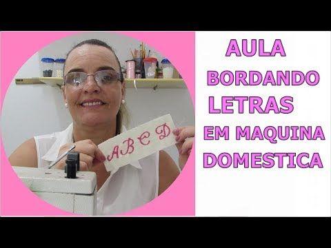 AULA BORDANDO LETRAS EM MAQUINA DOMESTICA .video....A B C D - YouTube