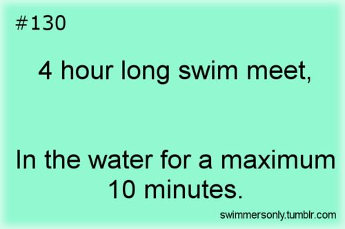 Welcome to our world- more like 10 hour swim meets and in the water for 2 minutes!! YAY