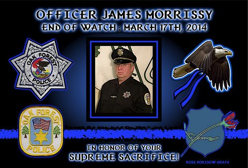 IN MEMORIAM – OFFICER JAMES MORRISSY Chief Gregory Anderson of the Oak Forest Police Department has reported that Officer James Morrissy, 62, died in a patrol vehicle crash.  Read More: http://www.lawenforcementtoday.com/2014/03/19/in-memoriam-officer-james-morrissy/