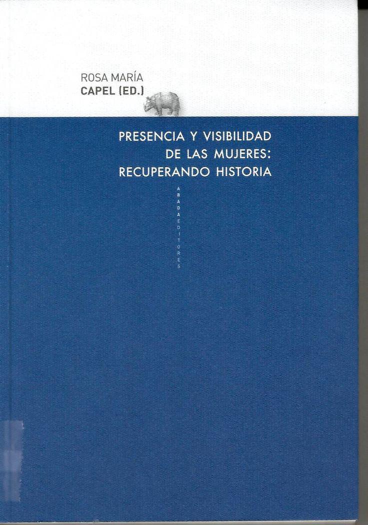 Presencia y visibilidad de las mujeres : recuperando historia / Rosa María Capel (Ed.) http://absysnetweb.bbtk.ull.es/cgi-bin/abnetopac01?TITN=488800