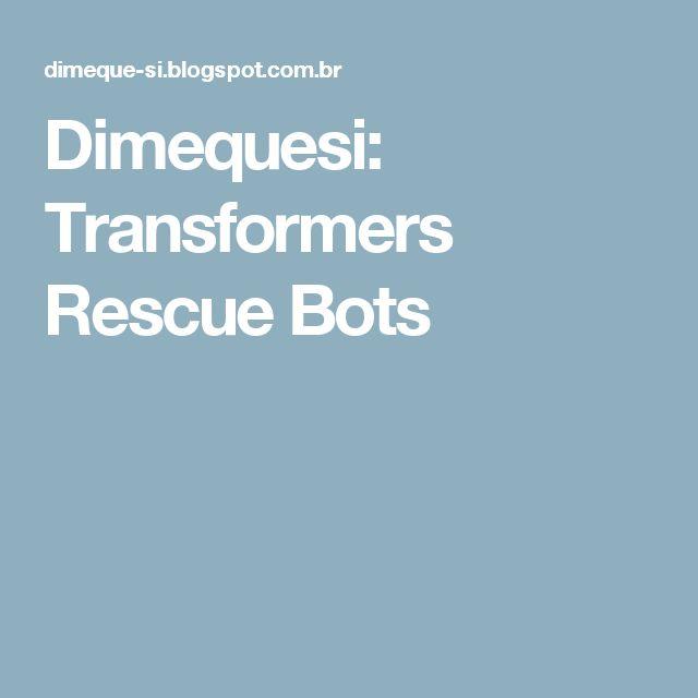Dimequesi: Transformers Rescue Bots