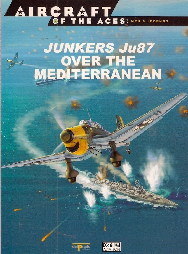 JUNKERS Ju87 OVER the MEDITERRANEAN. In this rather splendid work covering the role of the Ju87 in the Mediterranean, author and artist John Weal takes the reader on a tour of the main areas of operations from the English Channel to Sicily, the use of this aircraft in Italian hands, Operations Marita and Merkur - and a move of emphasis to the Balkans and, finally, operations in southern Europe.