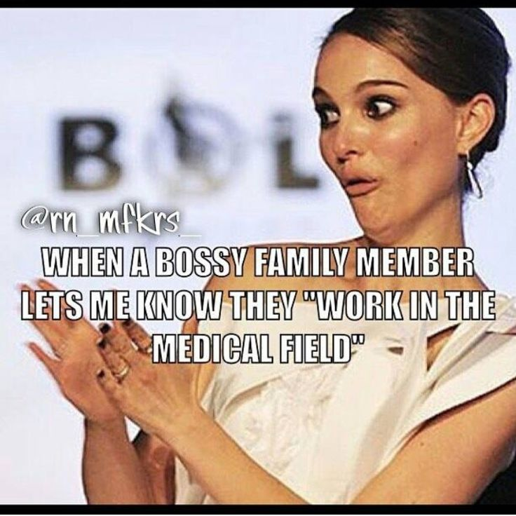 When a bossy family meme er lets you know they work in the medical field.