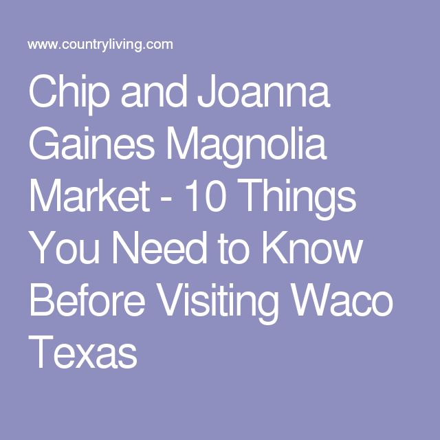 Chip and Joanna Gaines Magnolia Market - 10 Things You Need to Know Before Visiting Waco Texas
