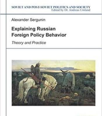 Explaining Russian Foreign Policy Behavior: Theory And Practice PDF