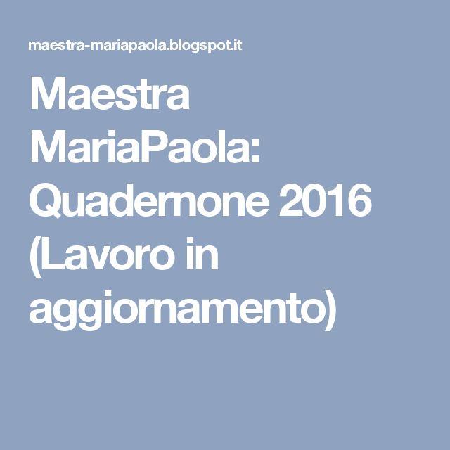 Maestra MariaPaola: Quadernone 2016 (Lavoro in aggiornamento)