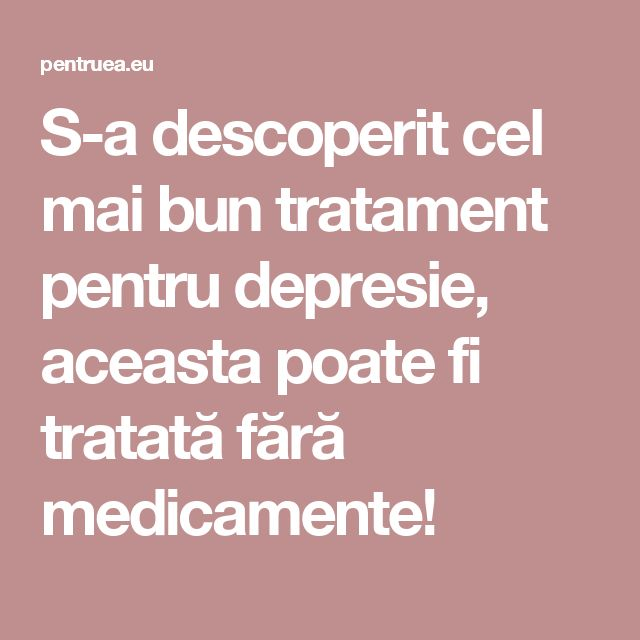 S-a descoperit cel mai bun tratament pentru depresie, aceasta poate fi tratată fără medicamente!