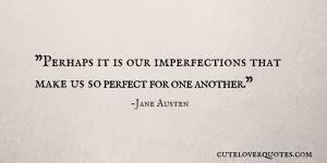 Love Quotes for Him: Perhaps it is Our Imperfections That Make Us So Perfect