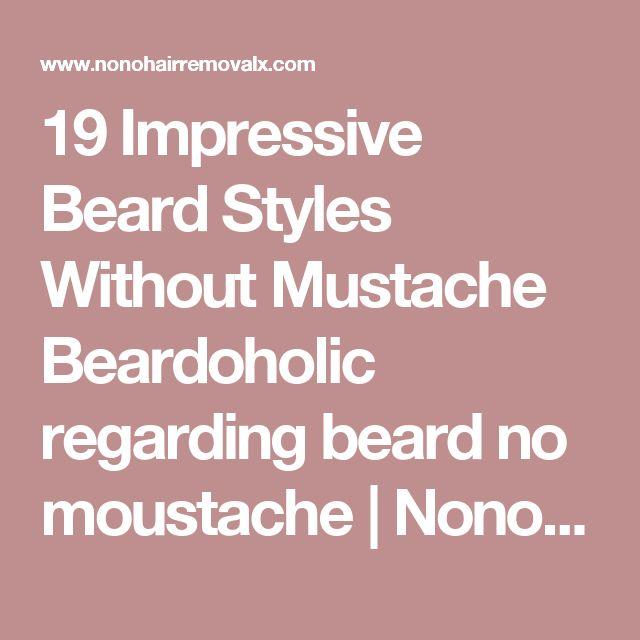 19 Impressive Beard Styles Without Mustache Beardoholic regarding beard no moustache | Nono Hair Removal Reviews