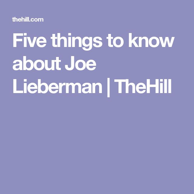 Five things to know about Joe Lieberman | TheHill