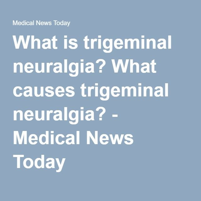 What is trigeminal neuralgia? What causes trigeminal neuralgia? - Medical News Today