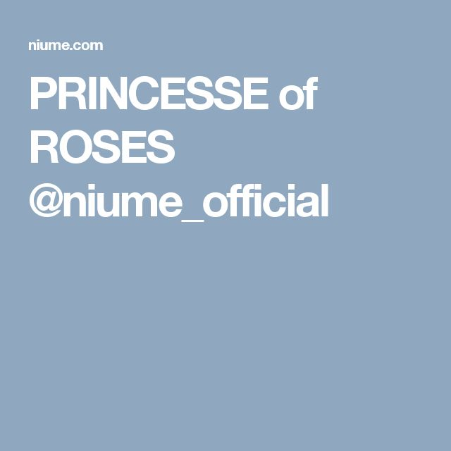 PRINCESSE of ROSES @niume_official