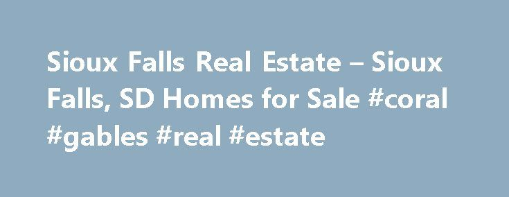 Sioux Falls Real Estate – Sioux Falls, SD Homes for Sale #coral #gables #real #estate http://real-estate.remmont.com/sioux-falls-real-estate-sioux-falls-sd-homes-for-sale-coral-gables-real-estate/  #sioux falls real estate # More Property Records View More Neighborhoods Find Sioux Falls, SD homes for sale and other Sioux Falls real estate on realtor.com . Search Sioux Falls houses, condos, townhomes and single-family homes by price and location. Our extensive database of real estate listings…