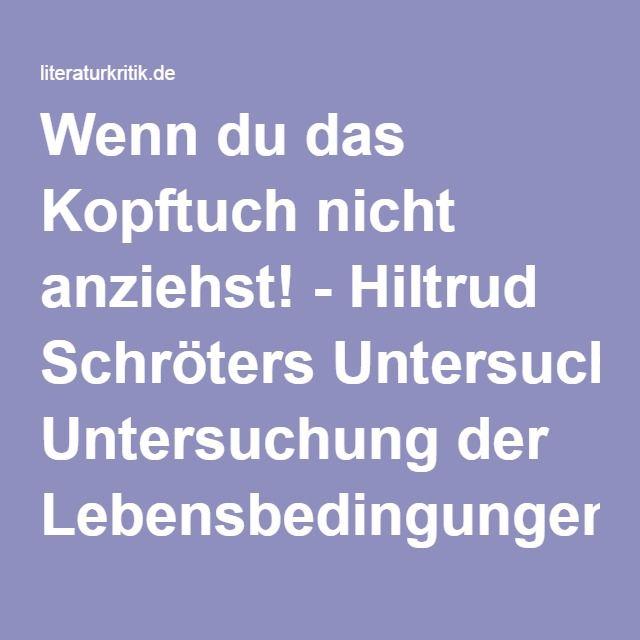 Wenn du das Kopftuch nicht anziehst! - Hiltrud Schröters Untersuchung der Lebensbedingungen moslemischer Frauen in Deutschland : literaturkritik.de