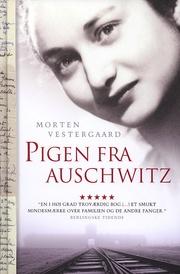 Pigen fra Auschwitz af Morten Vestergaard  Meget spændende og rørende fortælling.