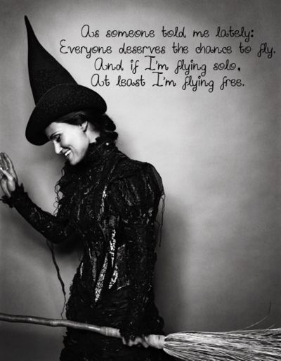 My favorite quot from Wicked. Defy Gravity.
