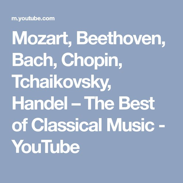 Mozart Beethoven Bach Chopin Tchaikovsky Handel The Best Of Classical Music PlaylistViolinPianosMusicPiano