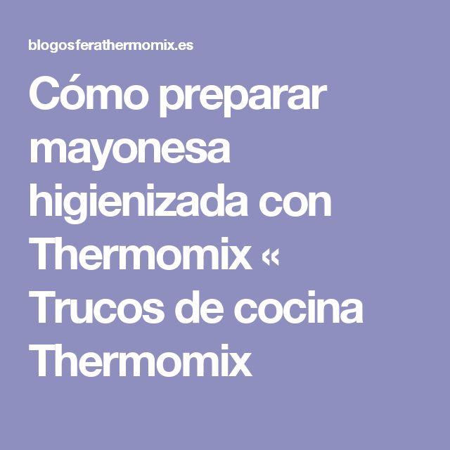 Cómo preparar mayonesa higienizada con Thermomix « Trucos de cocina Thermomix