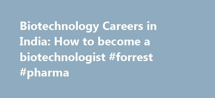Biotechnology Careers in India: How to become a biotechnologist #forrest #pharma http://pharma.remmont.com/biotechnology-careers-in-india-how-to-become-a-biotechnologist-forrest-pharma/  #biotechnology careers # Biotechnology. Introduction Bio-Technology